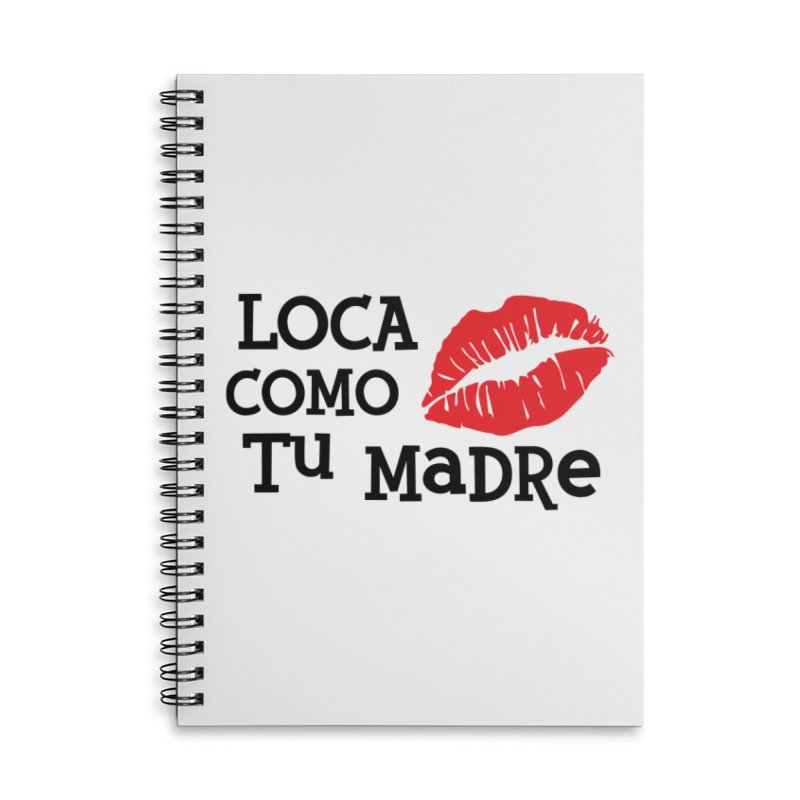 Loca Como Tu Madre Accessories Lined Spiral Notebook by The Long Kiss Goodnight's Artist Shop