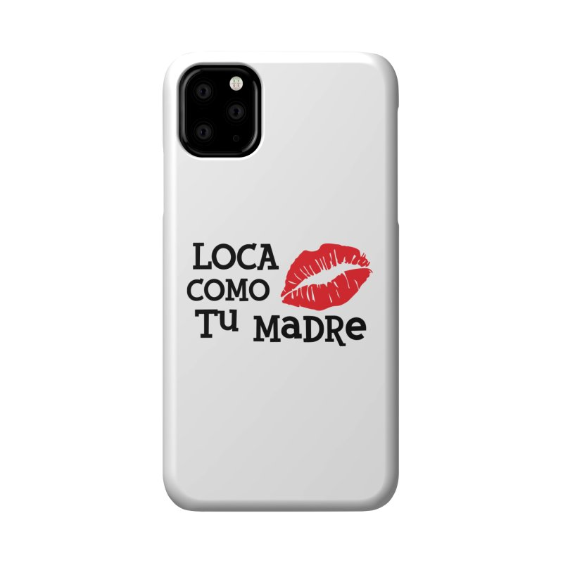 Loca Como Tu Madre Accessories Phone Case by The Long Kiss Goodnight's Artist Shop