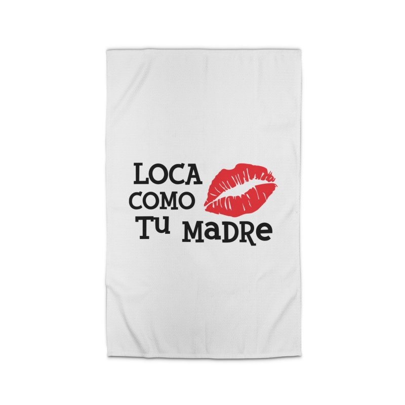 Loca Como Tu Madre Home Rug by The Long Kiss Goodnight's Artist Shop