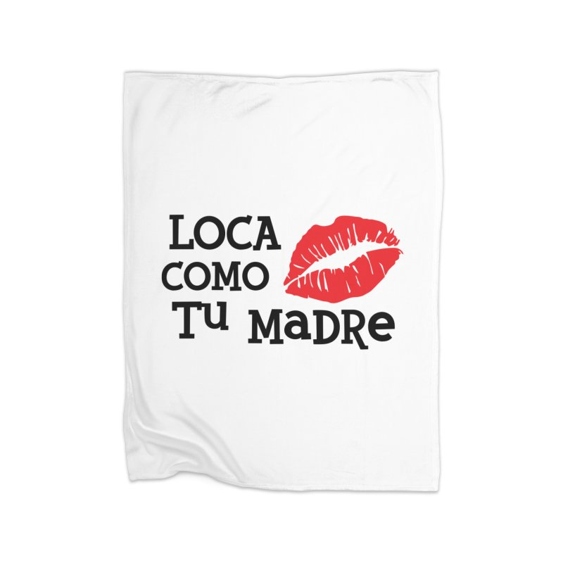 Loca Como Tu Madre Home Fleece Blanket Blanket by The Long Kiss Goodnight's Artist Shop