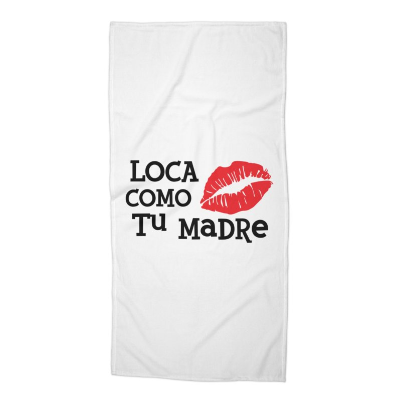 Loca Como Tu Madre Accessories Beach Towel by The Long Kiss Goodnight's Artist Shop