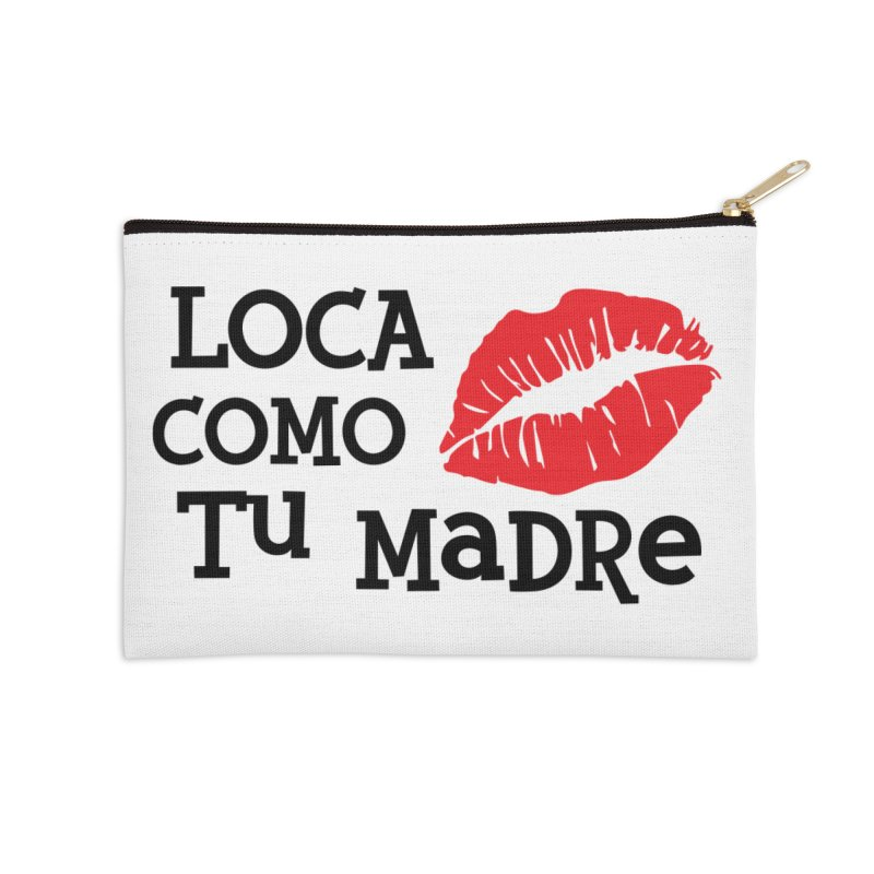 Loca Como Tu Madre Accessories Zip Pouch by The Long Kiss Goodnight's Artist Shop