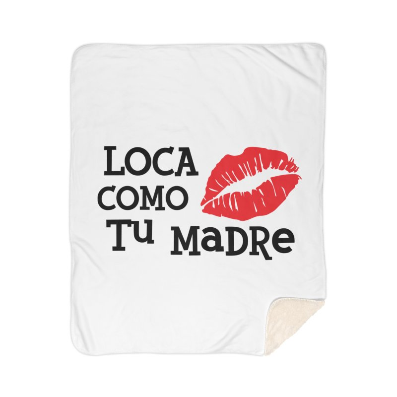 Loca Como Tu Madre Home Sherpa Blanket Blanket by The Long Kiss Goodnight's Artist Shop