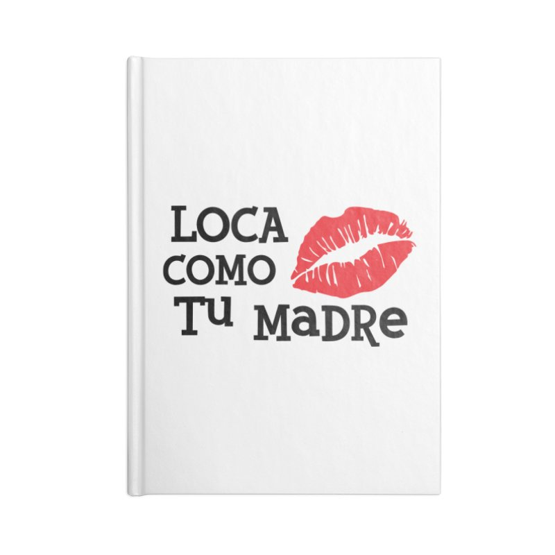 Loca Como Tu Madre Accessories Lined Journal Notebook by The Long Kiss Goodnight's Artist Shop