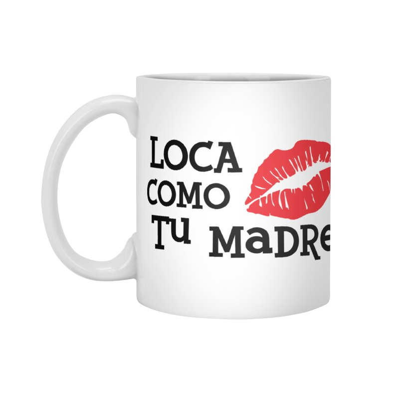 Loca Como Tu Madre Accessories Mug by The Long Kiss Goodnight's Artist Shop
