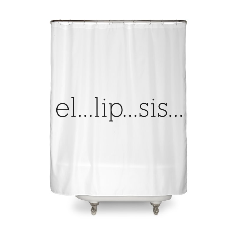 el...lip...sis... Home Shower Curtain by The Lorin