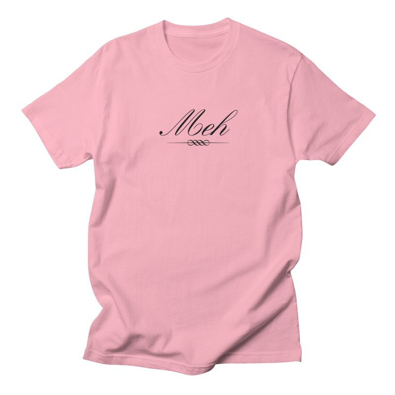 Meh. It's just, you know, meh. Women's Regular Unisex T-Shirt by The Lorin