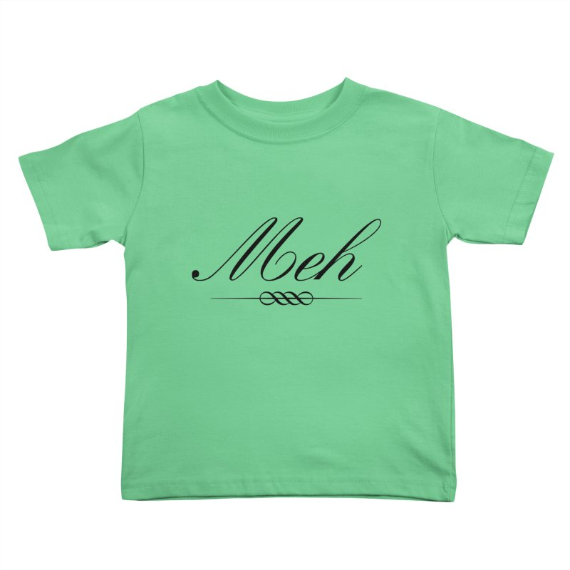 Meh. It's just, you know, meh. Kids Toddler T-Shirt by The Lorin