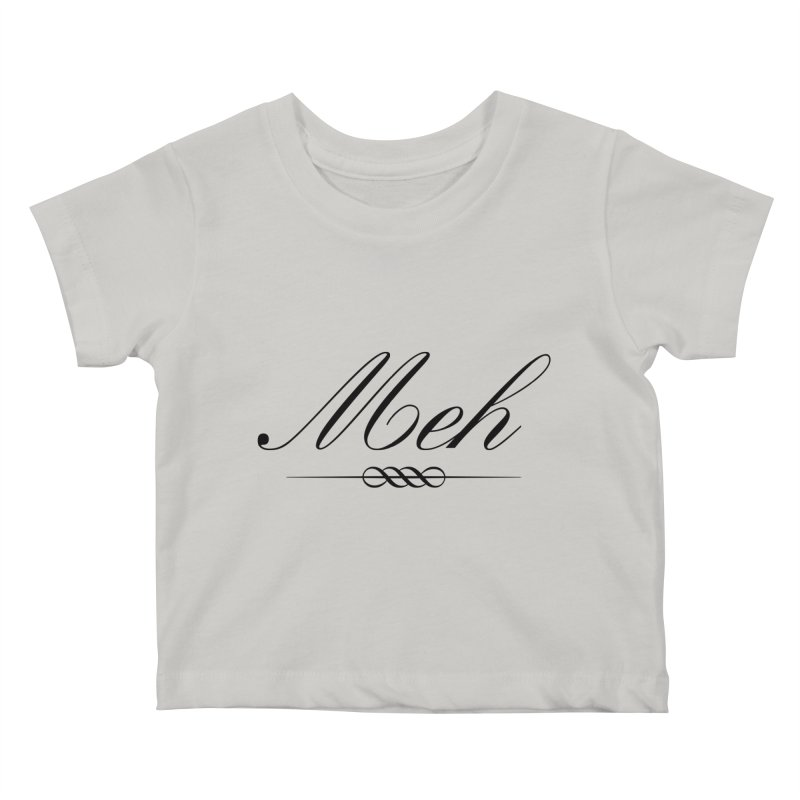 Meh. It's just, you know, meh. Kids Baby T-Shirt by The Lorin