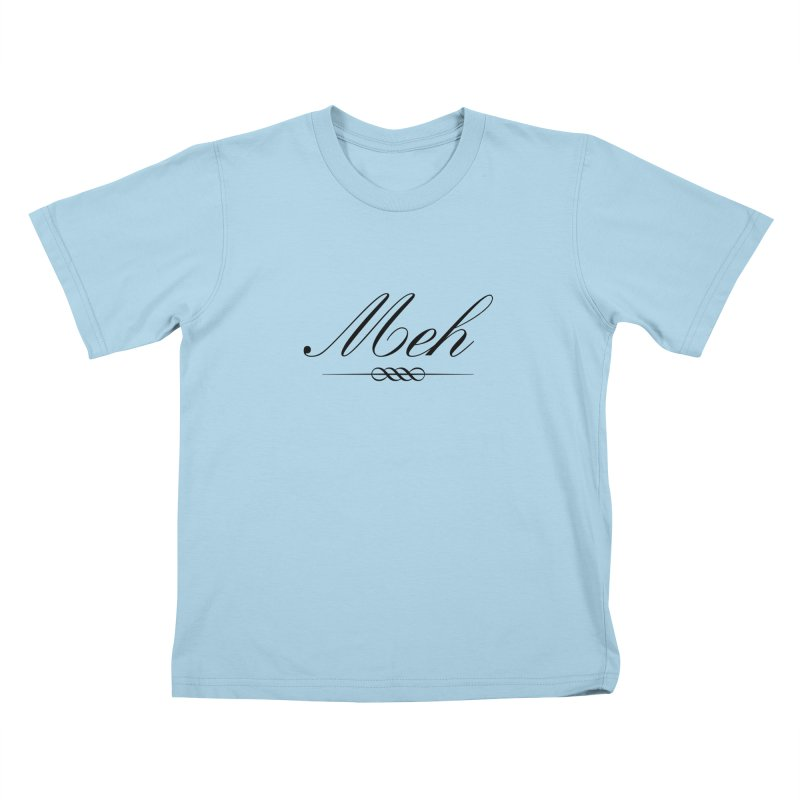 Meh. It's just, you know, meh. Kids T-Shirt by The Lorin