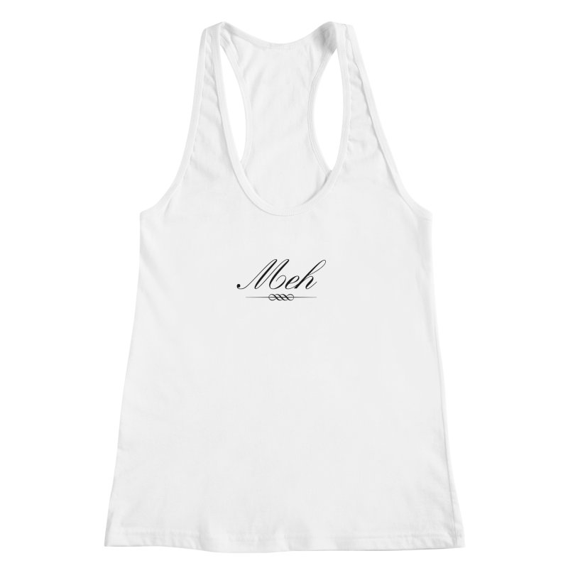 Meh. It's just, you know, meh. Women's Racerback Tank by The Lorin