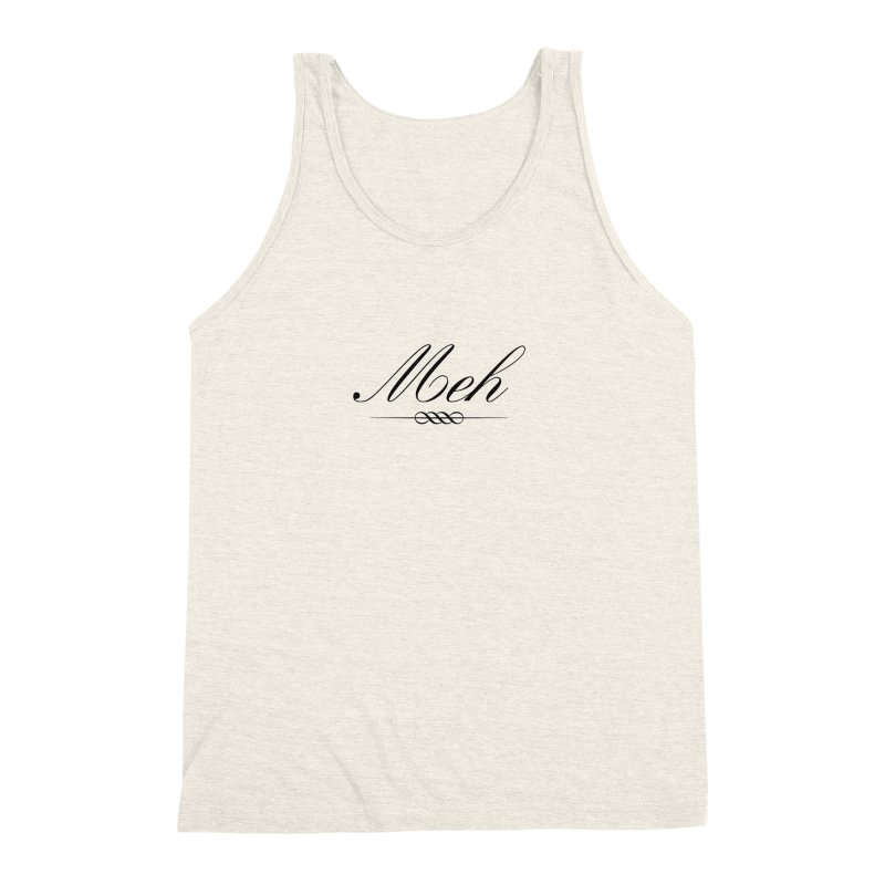 Meh. It's just, you know, meh. Men's Triblend Tank by The Lorin