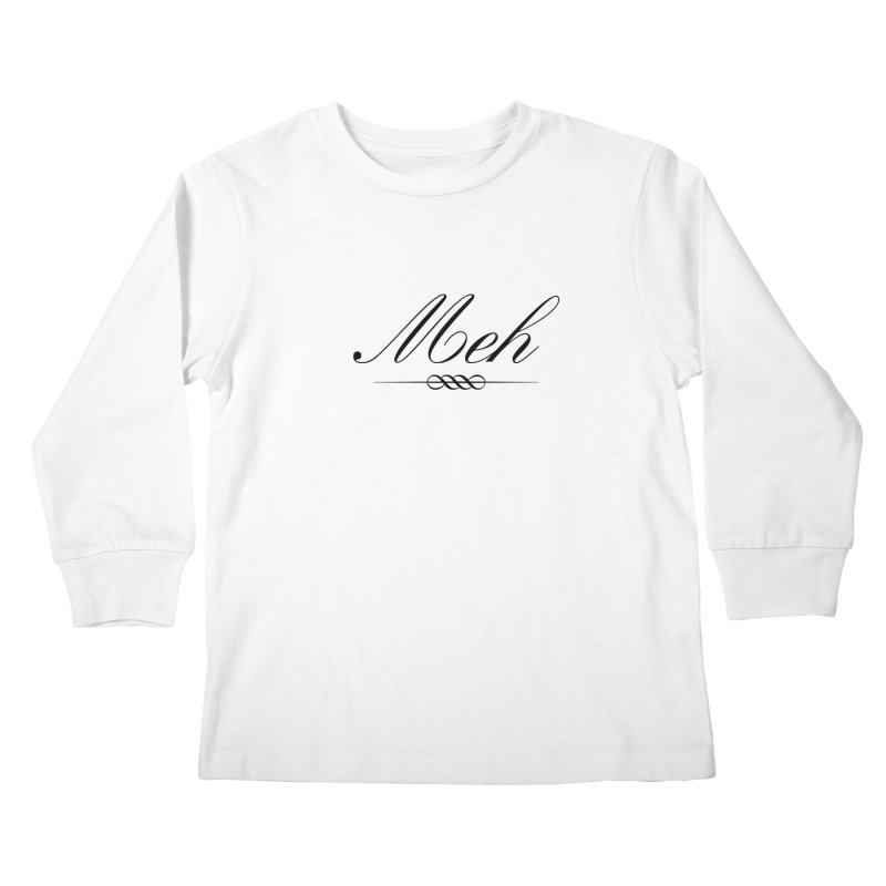 Meh. It's just, you know, meh. Kids Longsleeve T-Shirt by The Lorin