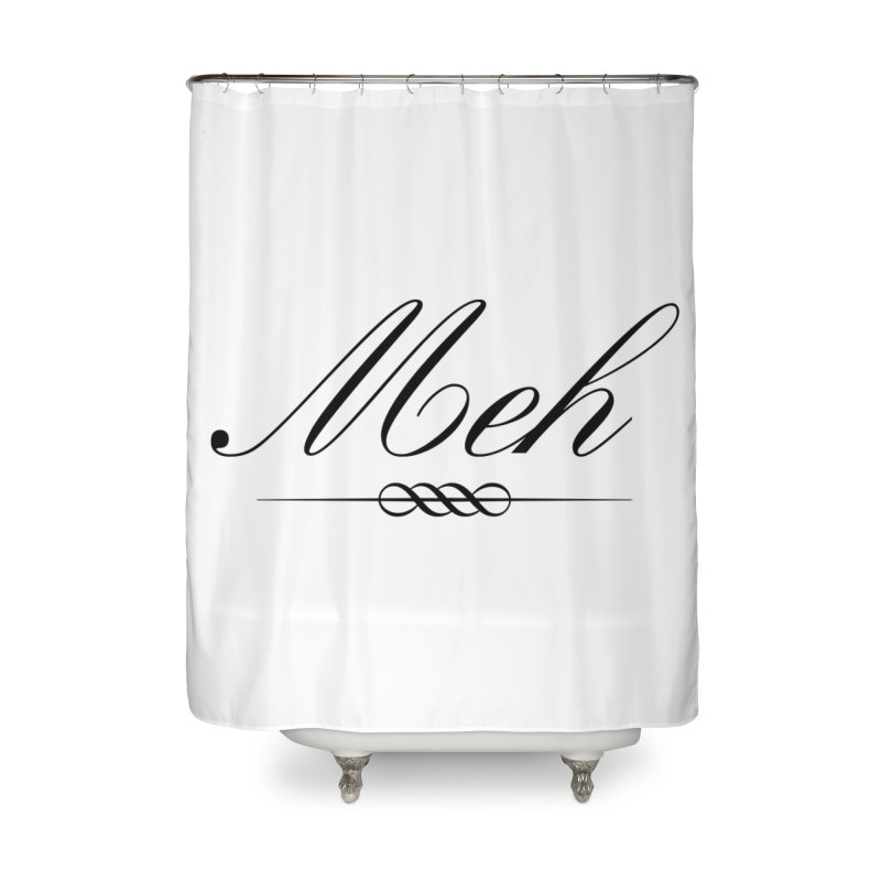 Meh. It's just, you know, meh. Home Shower Curtain by The Lorin