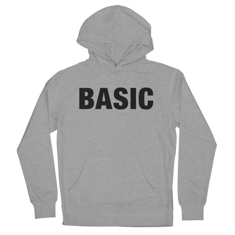 Basic is as basic does Women's Pullover Hoody by The Lorin