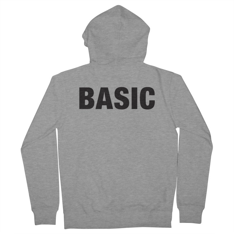 Basic is as basic does Women's Zip-Up Hoody by The Lorin