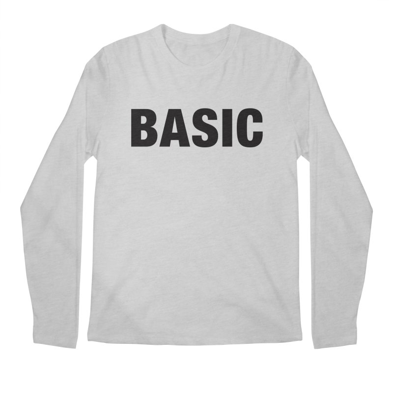 Basic is as basic does Men's Longsleeve T-Shirt by The Lorin