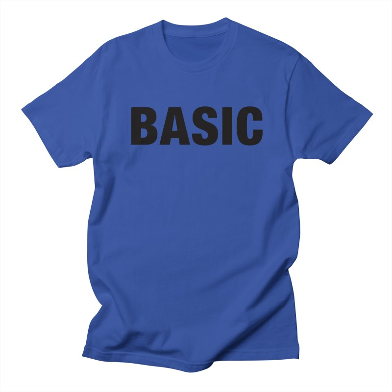 Basic is as basic does Women's Unisex T-Shirt by The Lorin