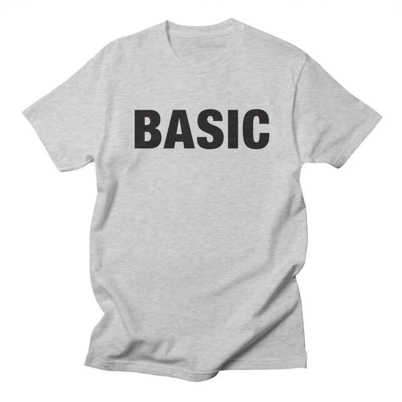 Basic is as basic does Women's Regular Unisex T-Shirt by The Lorin