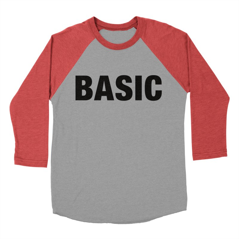 Basic is as basic does Women's Baseball Triblend Longsleeve T-Shirt by The Lorin