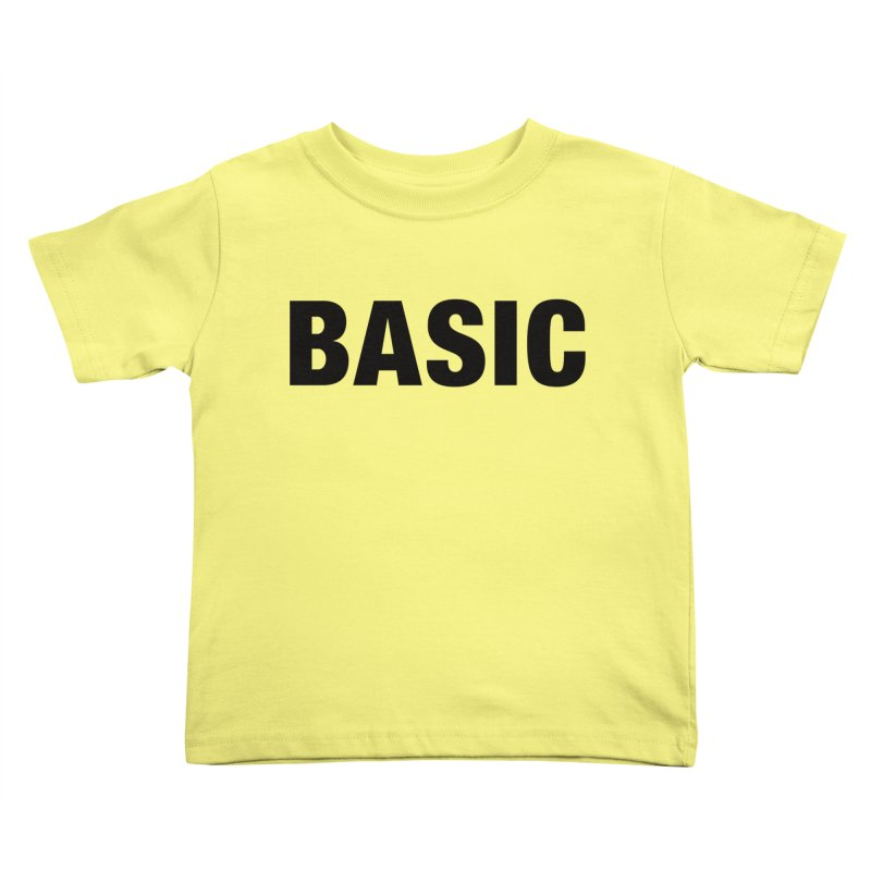 Basic is as basic does Kids Toddler T-Shirt by The Lorin