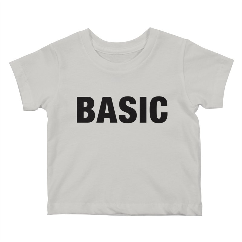 Basic is as basic does Kids Baby T-Shirt by The Lorin