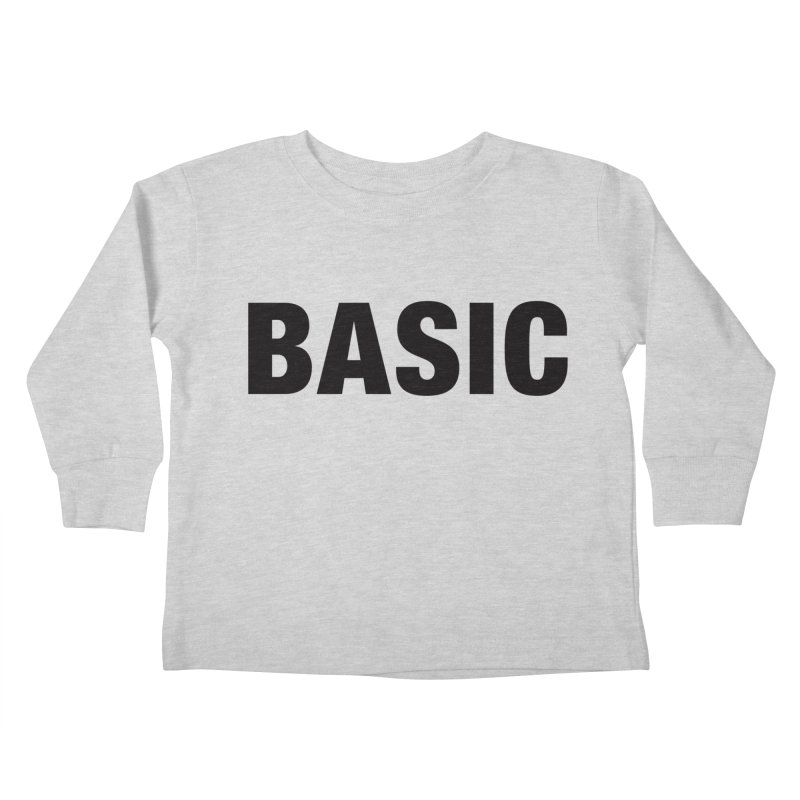 Basic is as basic does Kids Toddler Longsleeve T-Shirt by The Lorin