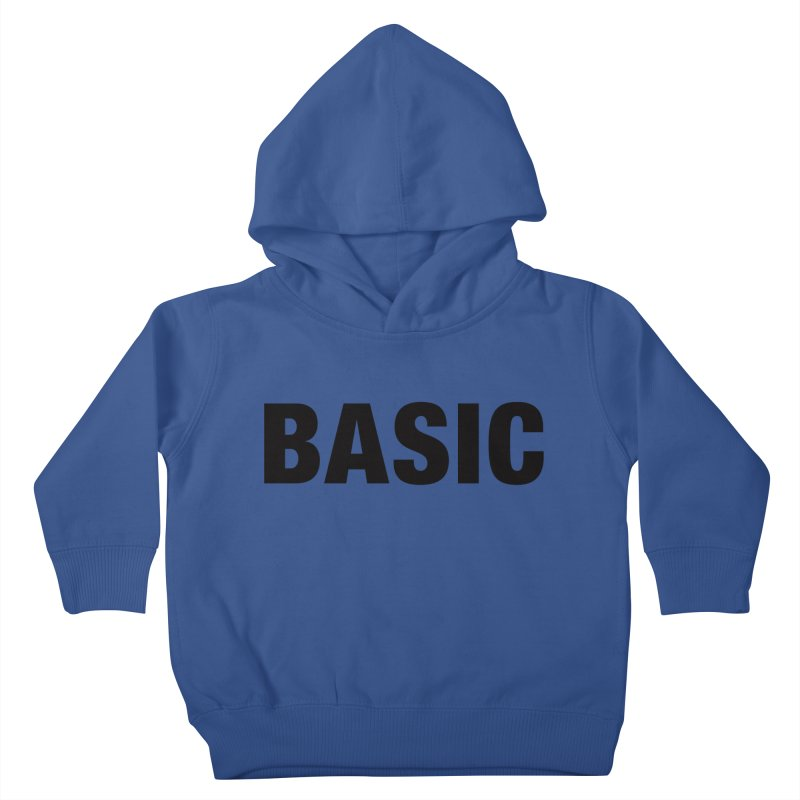 Basic is as basic does Kids Toddler Pullover Hoody by The Lorin