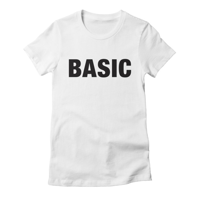 Basic is as basic does Women's Fitted T-Shirt by The Lorin