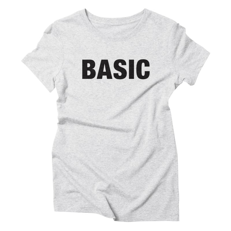 Basic is as basic does Women's Triblend T-Shirt by The Lorin