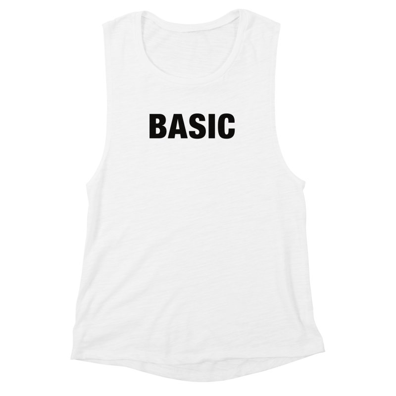 Basic is as basic does Women's Muscle Tank by The Lorin