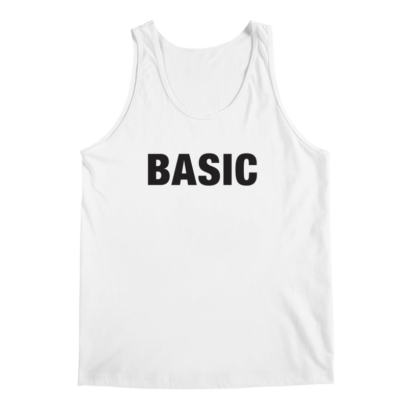 Basic is as basic does Men's Tank by The Lorin