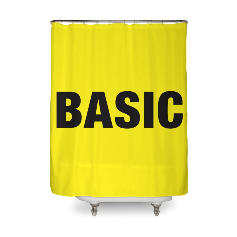 Basic is as basic does Home Shower Curtain by The Lorin