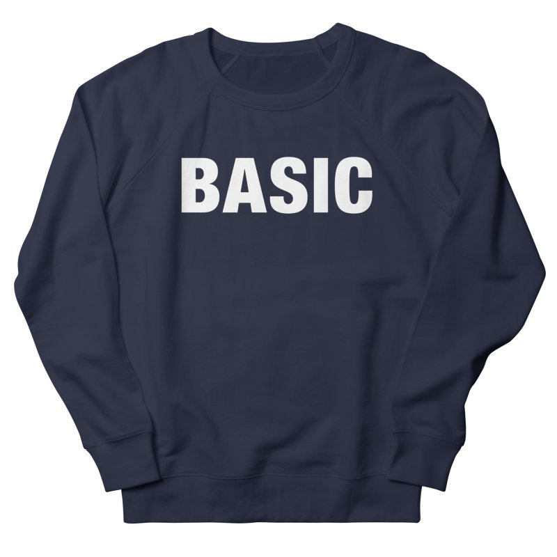 Basic is basic Women's French Terry Sweatshirt by The Lorin