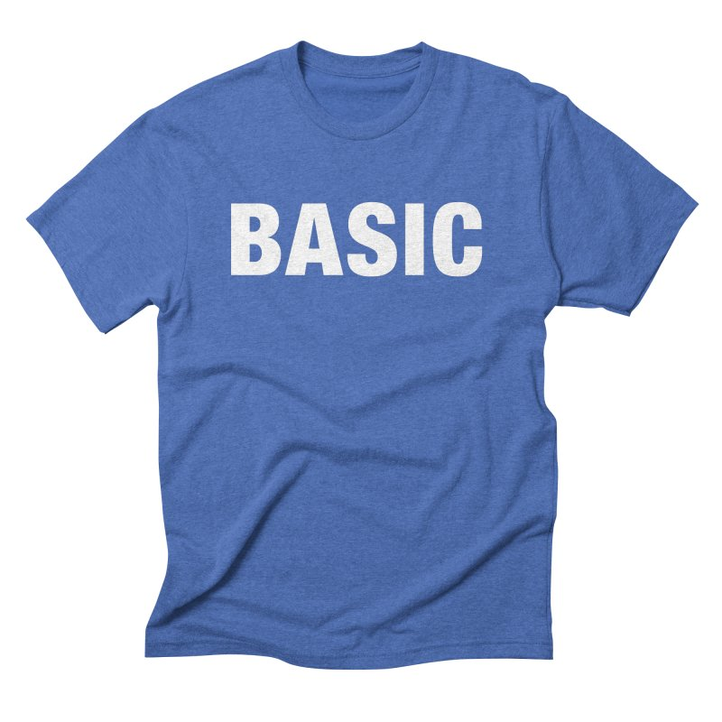 Basic is basic Men's Triblend T-Shirt by The Lorin