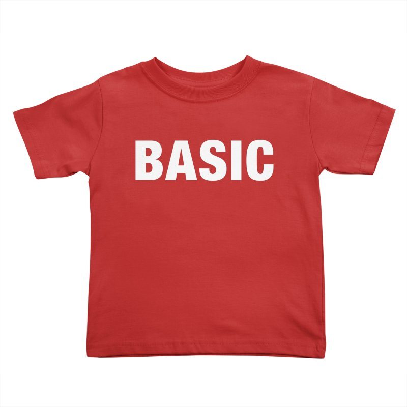 Basic is basic Kids Toddler T-Shirt by The Lorin