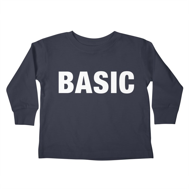 Basic is basic Kids Toddler Longsleeve T-Shirt by The Lorin