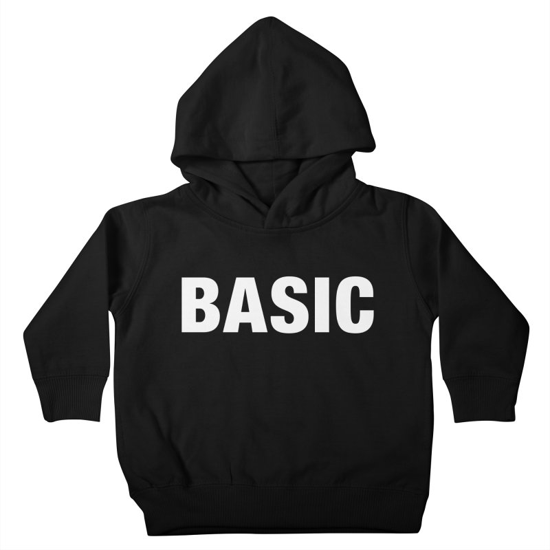Basic is basic Kids Toddler Pullover Hoody by The Lorin