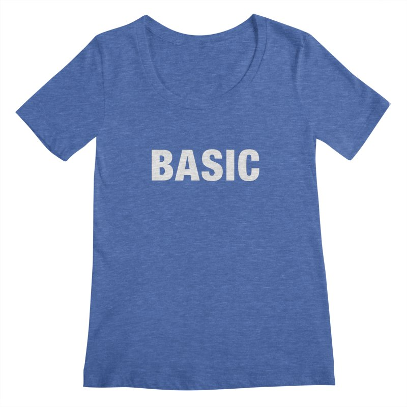 Basic is basic Women's Scoopneck by The Lorin