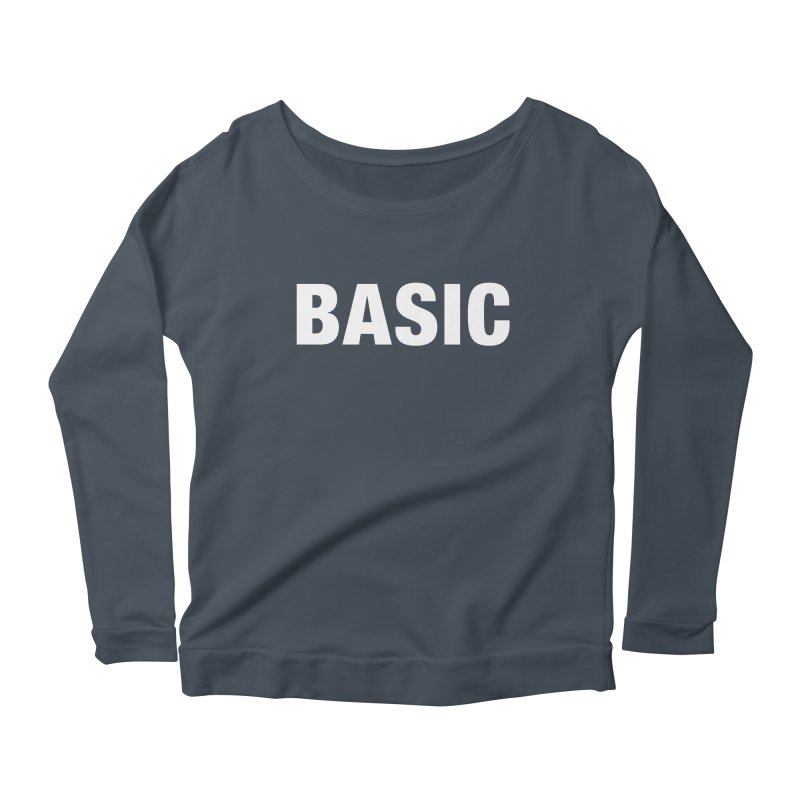 Basic is basic Women's Scoop Neck Longsleeve T-Shirt by The Lorin