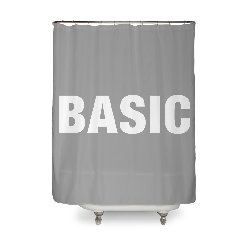Basic is basic Home Shower Curtain by The Lorin