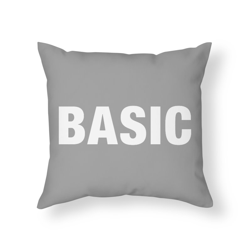 Basic is basic Home Throw Pillow by The Lorin