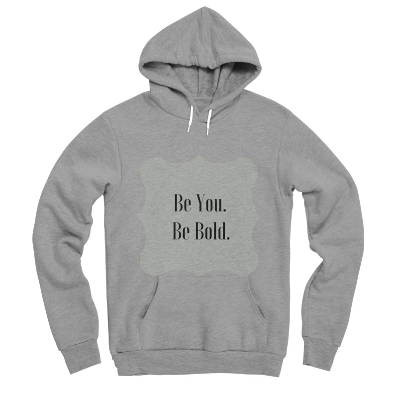 Be You. Be Bold. Women's Sponge Fleece Pullover Hoody by thelyndsimae's Artist Shop