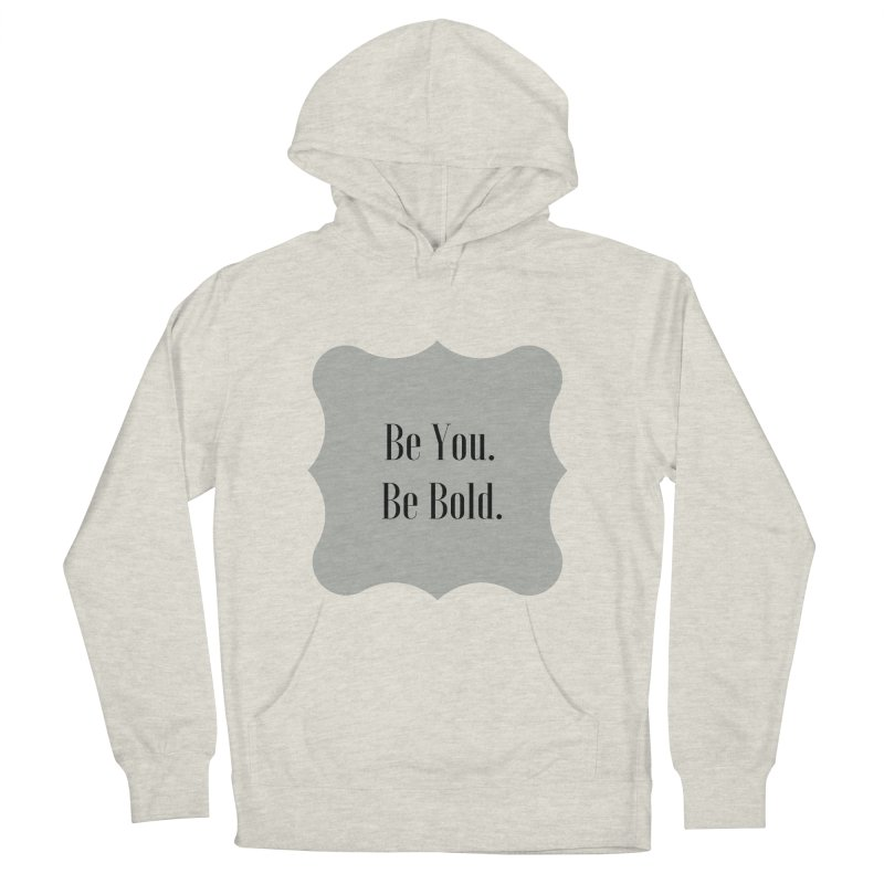 Be You. Be Bold. Women's French Terry Pullover Hoody by thelyndsimae's Artist Shop