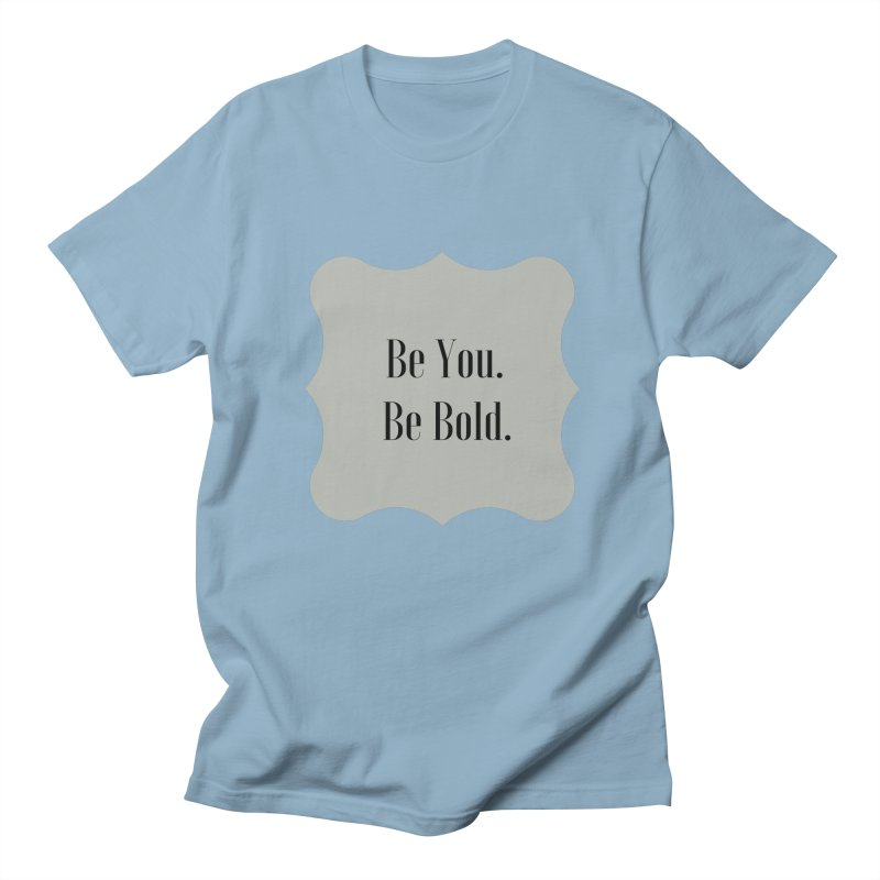 Be You. Be Bold. Women's Regular Unisex T-Shirt by thelyndsimae's Artist Shop