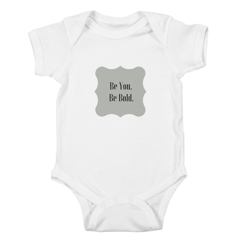 Be You. Be Bold. Kids Baby Bodysuit by thelyndsimae's Artist Shop