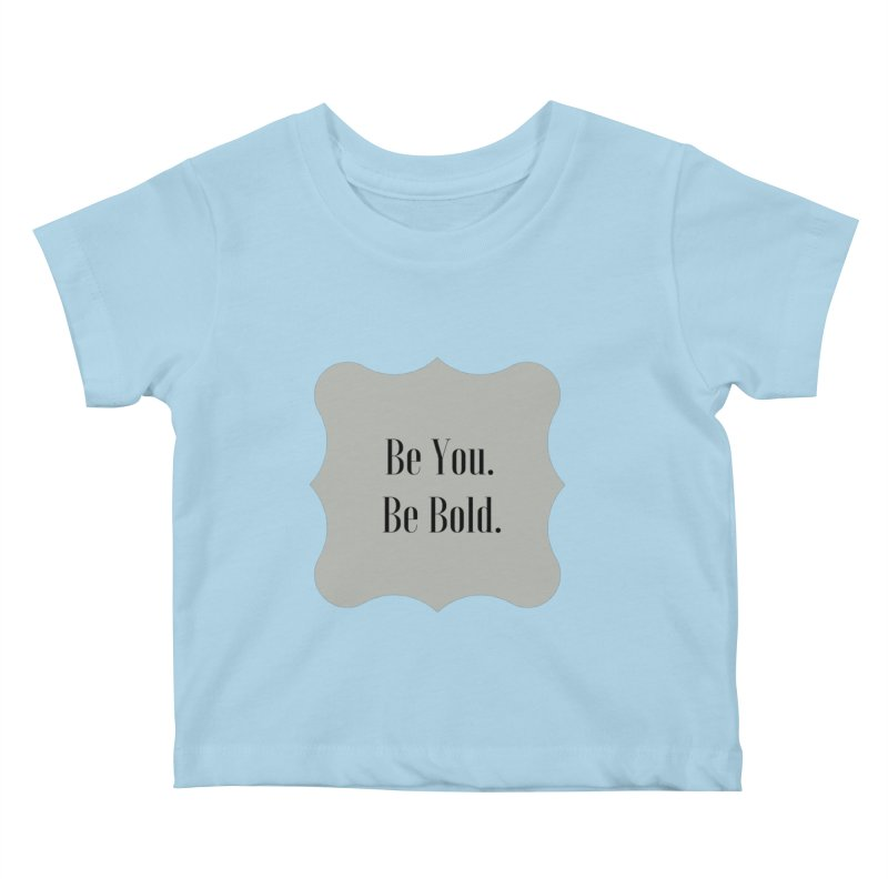 Be You. Be Bold. Kids Baby T-Shirt by thelyndsimae's Artist Shop