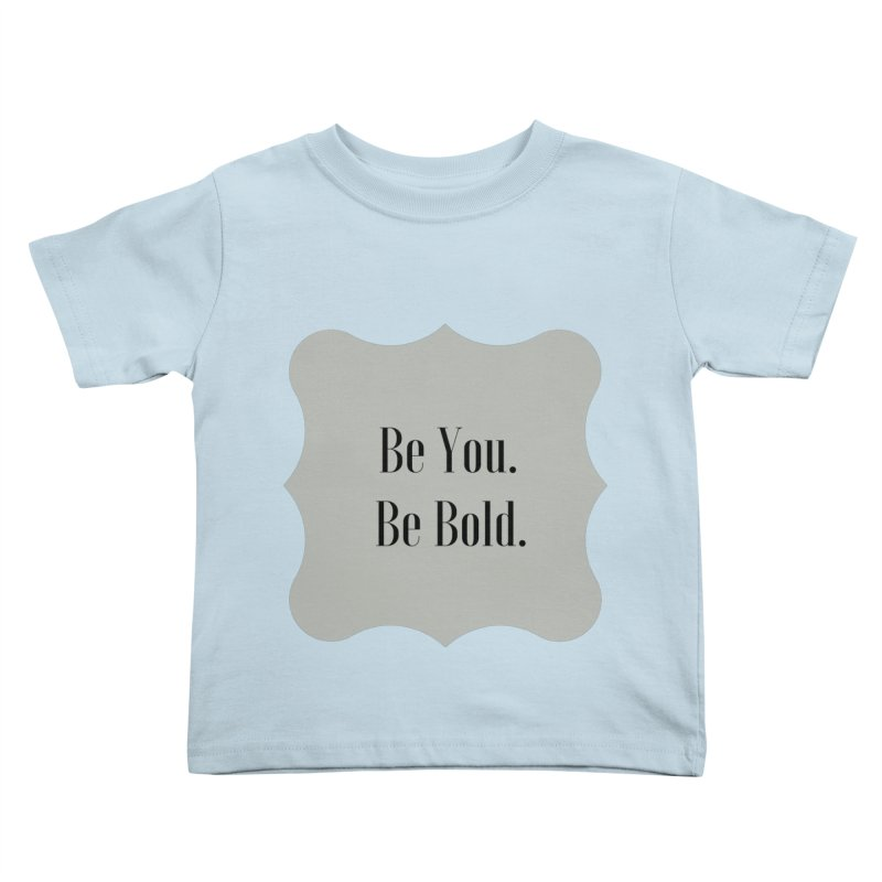 Be You. Be Bold. Kids Toddler T-Shirt by thelyndsimae's Artist Shop