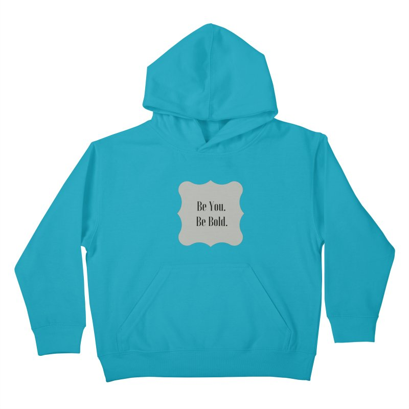 Be You. Be Bold. Kids Pullover Hoody by thelyndsimae's Artist Shop