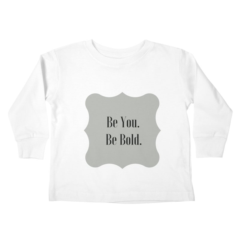 Be You. Be Bold. Kids Toddler Longsleeve T-Shirt by thelyndsimae's Artist Shop